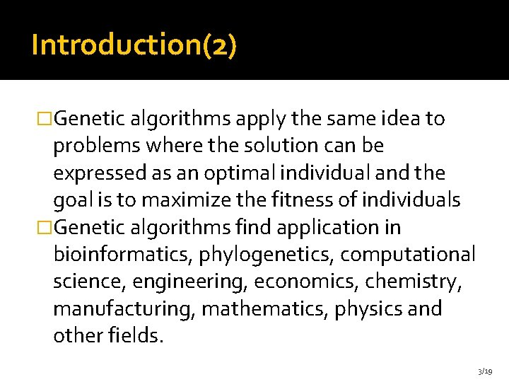 Introduction(2) �Genetic algorithms apply the same idea to problems where the solution can be