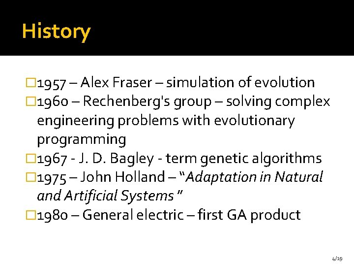 History � 1957 – Alex Fraser – simulation of evolution � 1960 – Rechenberg's