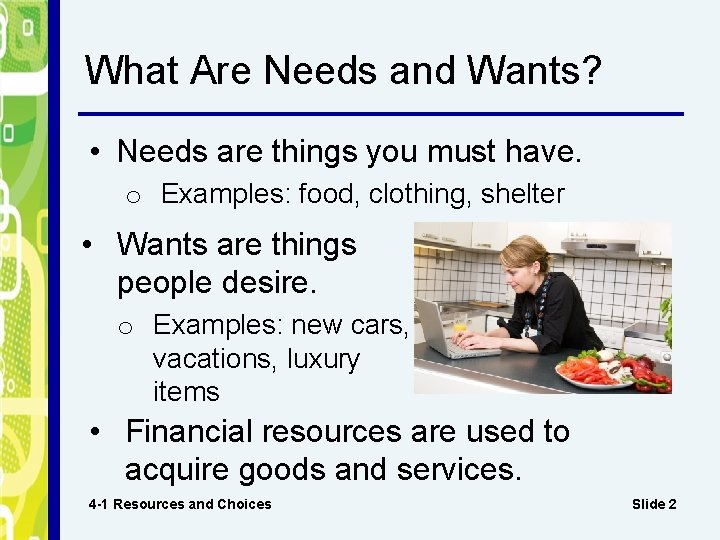 What Are Needs and Wants? • Needs are things you must have. o Examples: