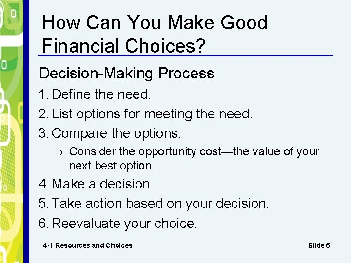How Can You Make Good Financial Choices? Decision-Making Process 1. Define the need. 2.