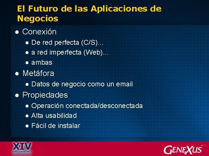 El Futuro de las Aplicaciones de Negocios ● Conexión ● De red perfecta (C/S)…