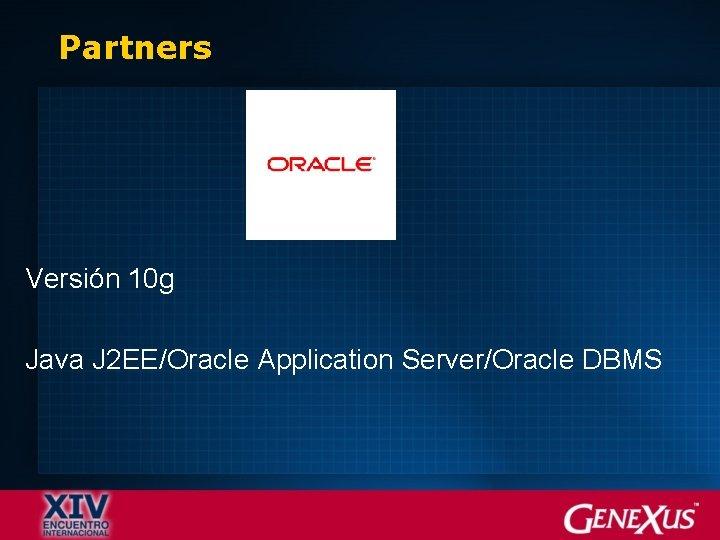 Partners Versión 10 g Java J 2 EE/Oracle Application Server/Oracle DBMS