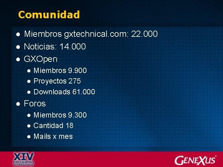 Comunidad ● Miembros gxtechnical. com: 22. 000 ● Noticias: 14. 000 ● GXOpen ●