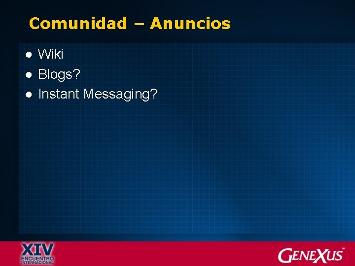 Comunidad – Anuncios ● Wiki ● Blogs? ● Instant Messaging?