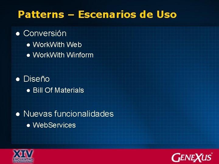 Patterns – Escenarios de Uso ● Conversión ● Work. With Web ● Work. With