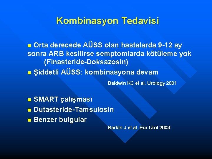 Kombinasyon Tedavisi Orta derecede AÜSS olan hastalarda 9 -12 ay sonra ARB kesilirse semptomlarda