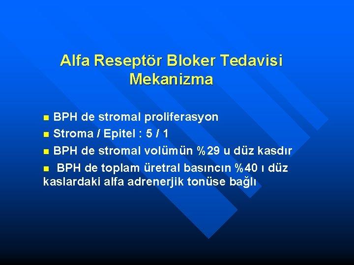 Alfa Reseptör Bloker Tedavisi Mekanizma BPH de stromal proliferasyon n Stroma / Epitel :