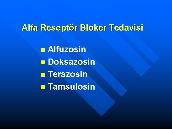 Alfa Reseptör Bloker Tedavisi Alfuzosin n Doksazosin n Terazosin n Tamsulosin n
