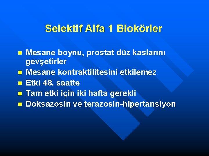 Selektif Alfa 1 Blokörler n n n Mesane boynu, prostat düz kaslarını gevşetirler Mesane