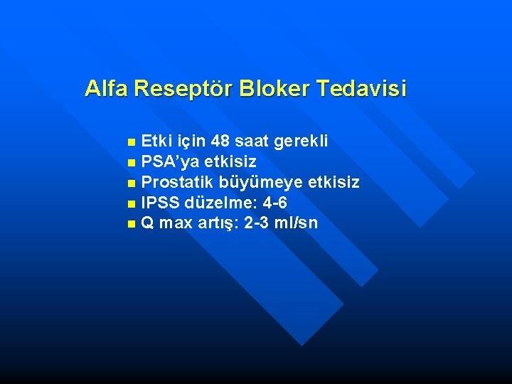 Alfa Reseptör Bloker Tedavisi Etki için 48 saat gerekli n PSA'ya etkisiz n Prostatik