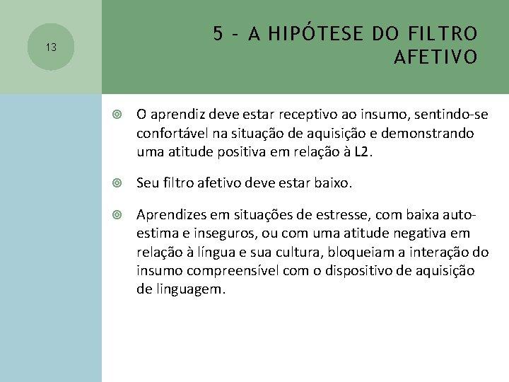 5 – A HIPÓTESE DO FILTRO AFETIVO 13 O aprendiz deve estar receptivo ao