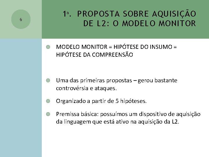 1ª. PROPOSTA SOBRE AQUISIÇÃO DE L 2: O MODELO MONITOR 6 MODELO MONITOR =