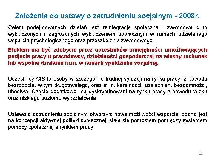 Założenia do ustawy o zatrudnieniu socjalnym - 2003 r. Celem podejmowanych działań jest reintegracja