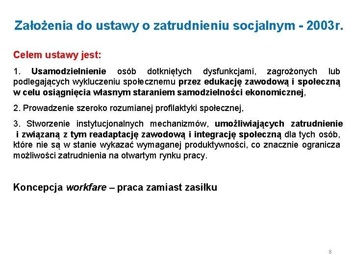 Założenia do ustawy o zatrudnieniu socjalnym - 2003 r. Celem ustawy jest: 1. Usamodzielnienie
