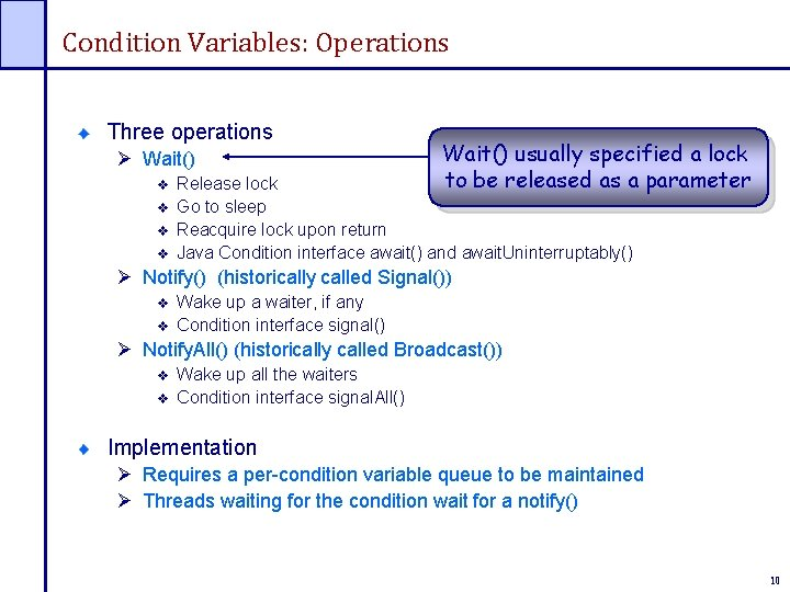 Condition Variables: Operations Three operations Ø Wait() usually specified a lock to be released
