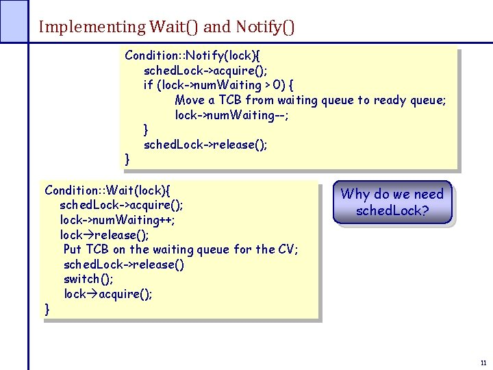 Implementing Wait() and Notify() Condition: : Notify(lock){ sched. Lock->acquire(); if (lock->num. Waiting > 0)