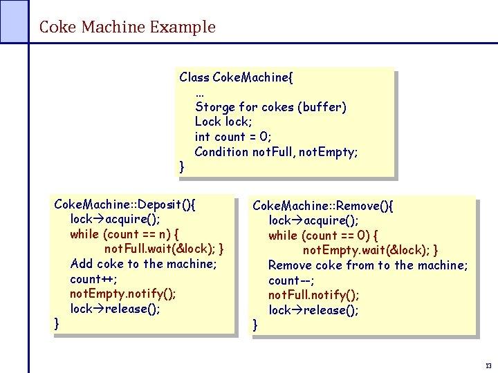 Coke Machine Example Class Coke. Machine{ … Storge for cokes (buffer) Lock lock; int