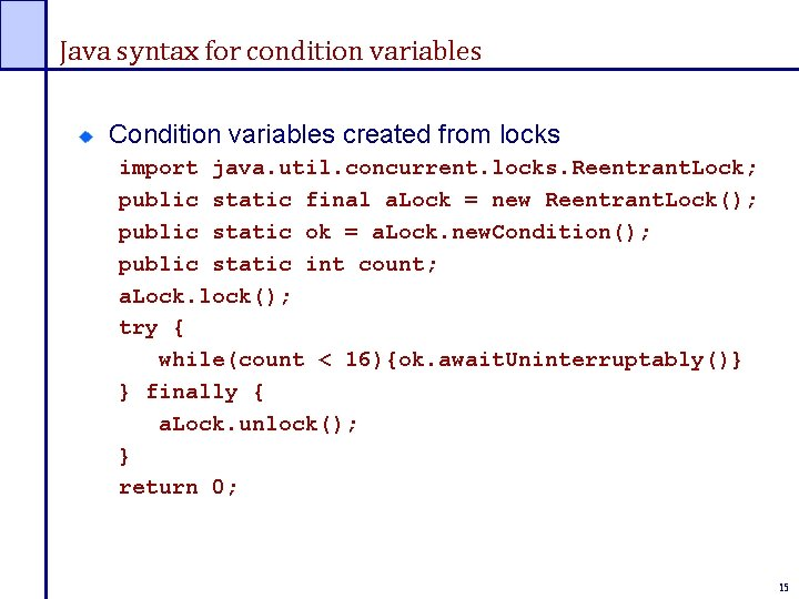Java syntax for condition variables Condition variables created from locks import java. util. concurrent.