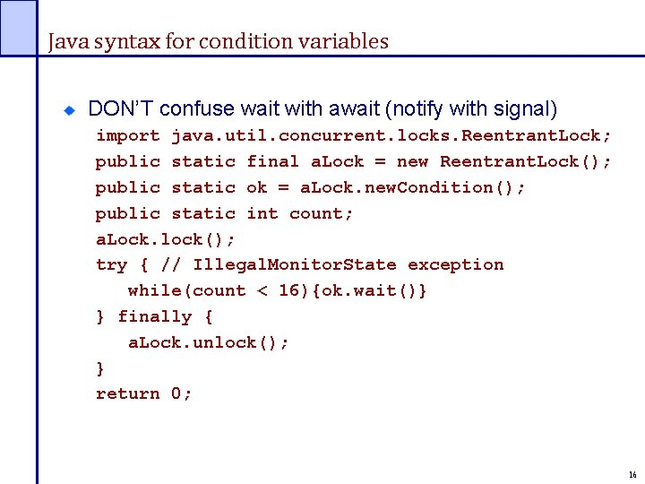 Java syntax for condition variables DON'T confuse wait with await (notify with signal) import