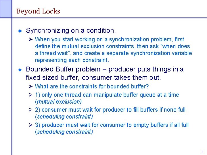Beyond Locks Synchronizing on a condition. Ø When you start working on a synchronization