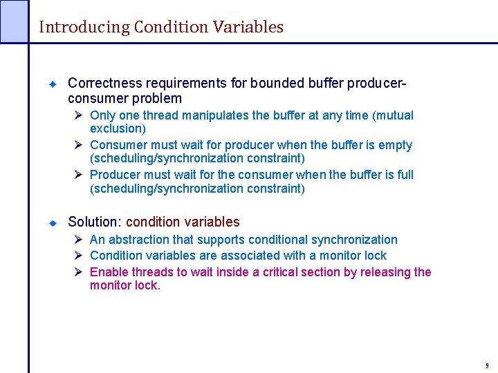 Introducing Condition Variables Correctness requirements for bounded buffer producerconsumer problem Ø Only one thread