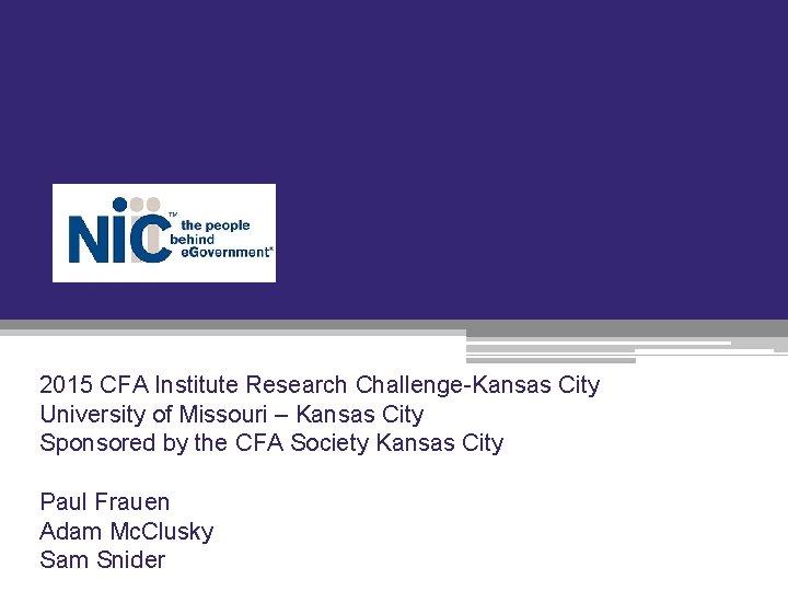 2015 CFA Institute Research Challenge-Kansas City University of Missouri – Kansas City Sponsored by