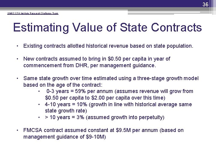 36 UMKC CFA Institute Research Challenge Team Estimating Value of State Contracts • Existing