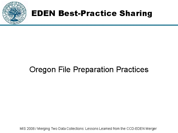 EDEN Best-Practice Sharing Oregon File Preparation Practices MIS 2008 / Merging Two Data Collections: