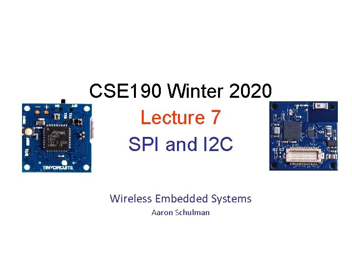 CSE 190 Winter 2020 Lecture 7 SPI and I 2 C Wireless Embedded Systems