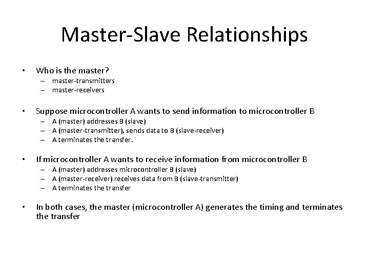 Master-Slave Relationships • Who is the master? – master-transmitters – master-receivers • Suppose microcontroller
