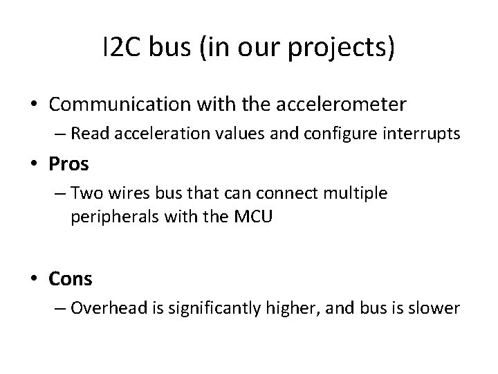 I 2 C bus (in our projects) • Communication with the accelerometer – Read