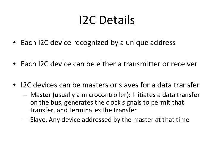 I 2 C Details • Each I 2 C device recognized by a unique