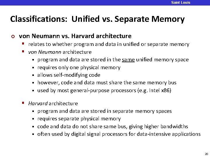 Saint Louis University Classifications: Unified vs. Separate Memory ¢ von Neumann vs. Harvard architecture
