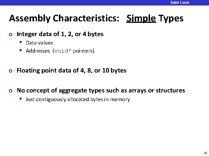 Saint Louis University Assembly Characteristics: Simple Types ¢ Integer data of 1, 2, or