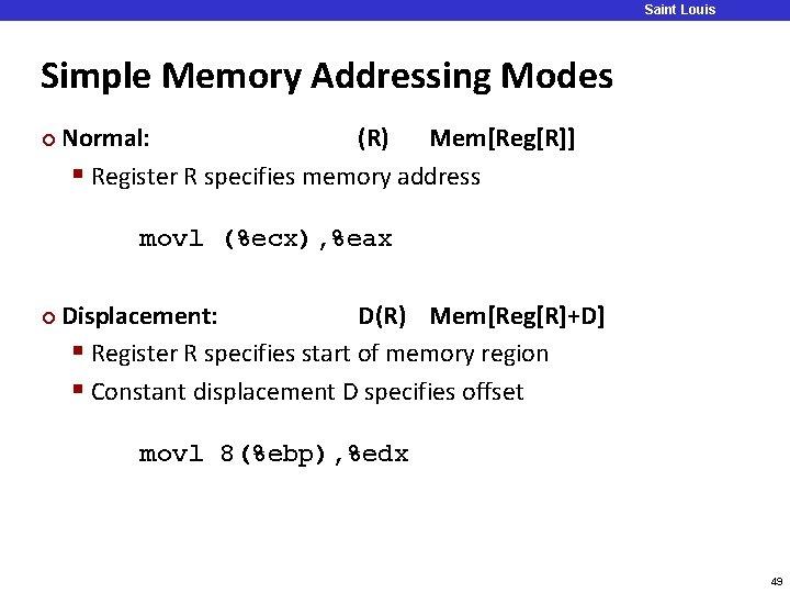 Saint Louis University Simple Memory Addressing Modes ¢ Normal: (R) Mem[Reg[R]] § Register R