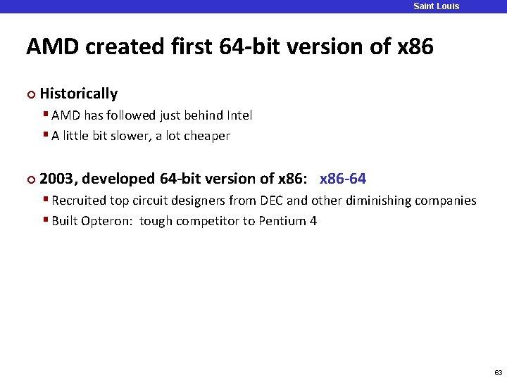 Saint Louis University AMD created first 64 -bit version of x 86 ¢ Historically