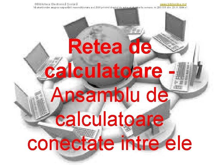 ©Biblioteca Electronică Școlară www. biblionline. md Vă atenționăm asupra respectării necondiționate a «LEGII privind