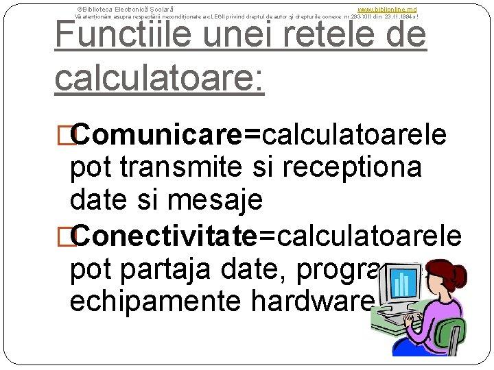 ©Biblioteca Electronică Școlară www. biblionline. md Functiile unei retele de calculatoare: Vă atenționăm asupra