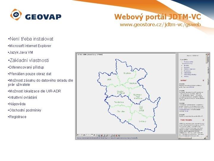 Webový portál JDTM-VC www. geostore. cz/jdtm-vc/gsweb • Není třeba instalovat • Microsoft Internet Explorer