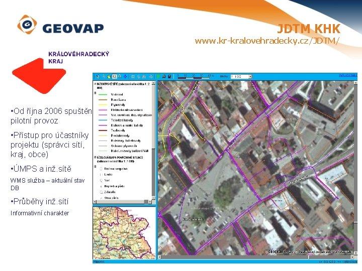 JDTM KHK www. kr-kralovehradecky. cz/JDTM/ • Od října 2006 spuštěn pilotní provoz • Přístup