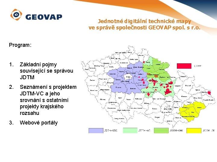 Jednotné digitální technické mapy ve správě společnosti GEOVAP spol. s r. o. Program: 1.
