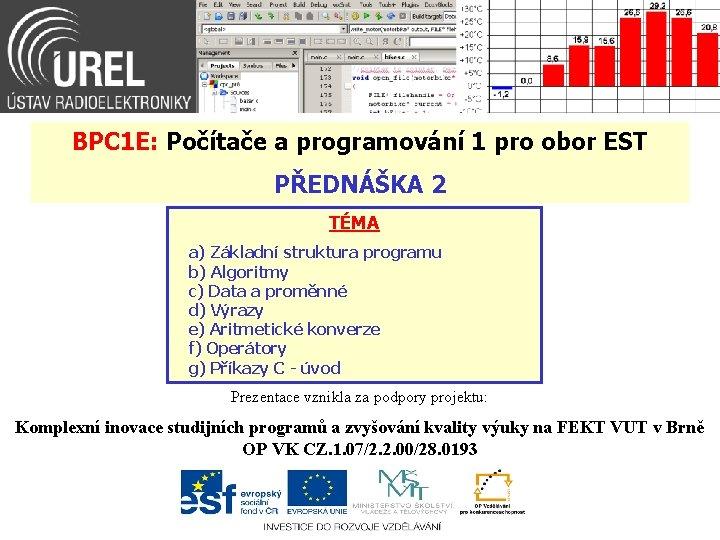 BPC 1 E: Počítače a programování 1 pro obor EST PŘEDNÁŠKA 2 TÉMA a)