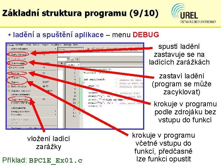 Základní struktura programu (9/10) • ladění a spuštění aplikace – menu DEBUG spustí ladění