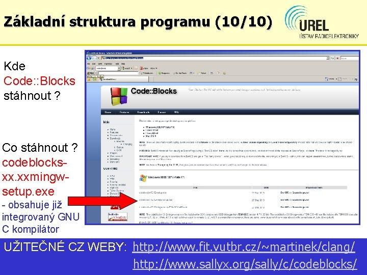 Základní struktura programu (10/10) Kde Code: : Blocks stáhnout ? Co stáhnout ? codeblocksxx.