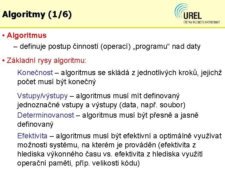 """Algoritmy (1/6) • Algoritmus – definuje postup činností (operací) """"programu"""" nad daty • Základní"""