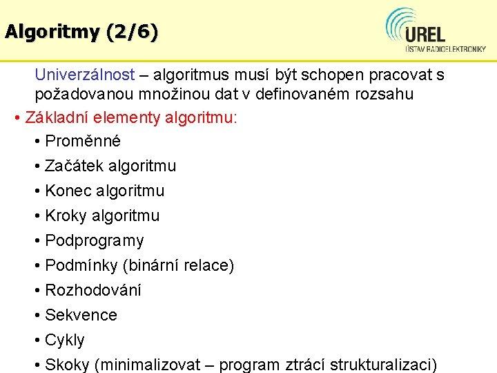 Algoritmy (2/6) Univerzálnost – algoritmus musí být schopen pracovat s požadovanou množinou dat v