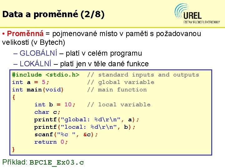 Data a proměnné (2/8) • Proměnná = pojmenované místo v paměti s požadovanou velikostí