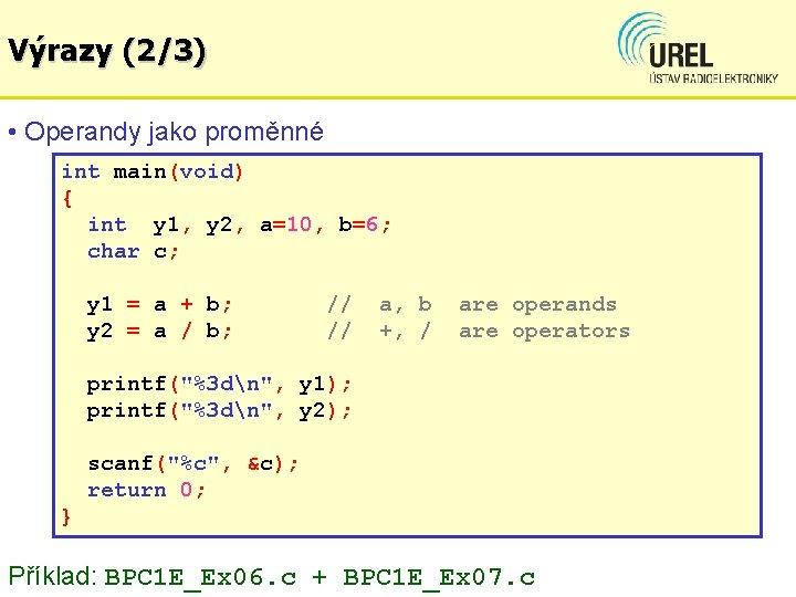 Výrazy (2/3) • Operandy jako proměnné int main(void) { int y 1, y 2,