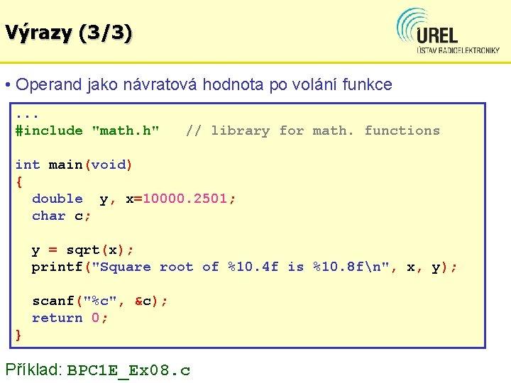"""Výrazy (3/3) • Operand jako návratová hodnota po volání funkce. . . #include """"math."""