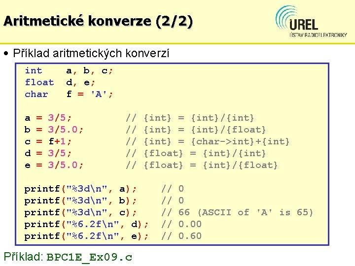 Aritmetické konverze (2/2) • Příklad aritmetických konverzí int float char a b c d
